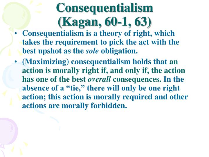 the concept of consequentialism Conformity of her acts to these principles two points about this version of the  argument first, even this version is consequentialist the idea is.
