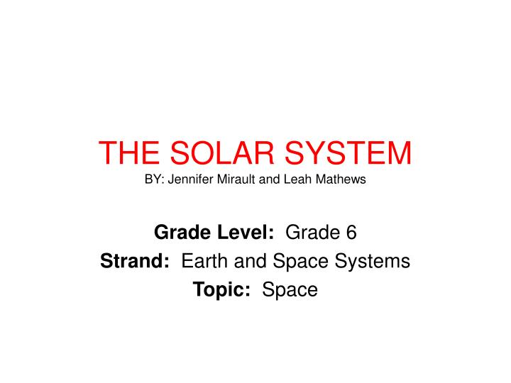 The solar system by jennifer mirault and leah mathews