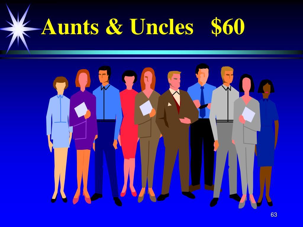 Aunts & Uncles   $60