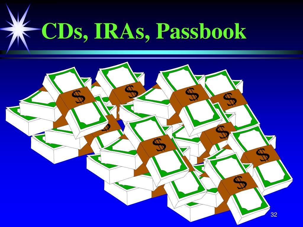 CDs, IRAs, Passbook