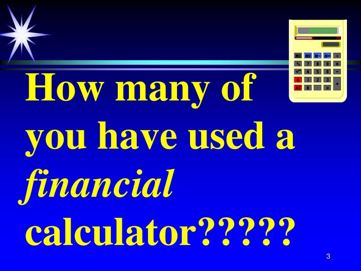 How many of you have used a financial calculator l.jpg