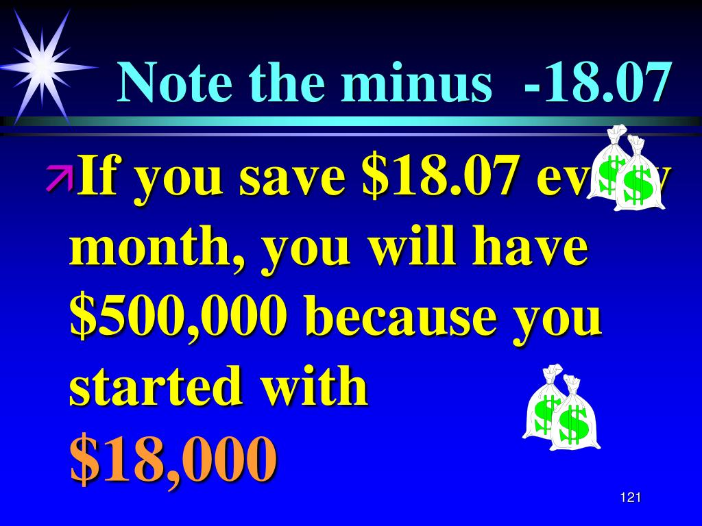 If you save $18.07 every month, you will have $500,000 because you started with