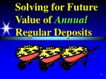 solving for future value of annual regular deposits