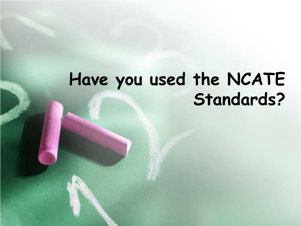 Have you used the NCATE Standards?
