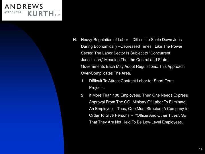 """Heavy Regulation of Labor – Difficult to Scale Down Jobs During Economically –Depressed Times.  Like The Power Sector, The Labor Sector Is Subject to """"Concurrent Jurisdiction,"""" Meaning That the Central and State Governments Each May Adopt Regulations. This Approach Over-Complicates The Area."""