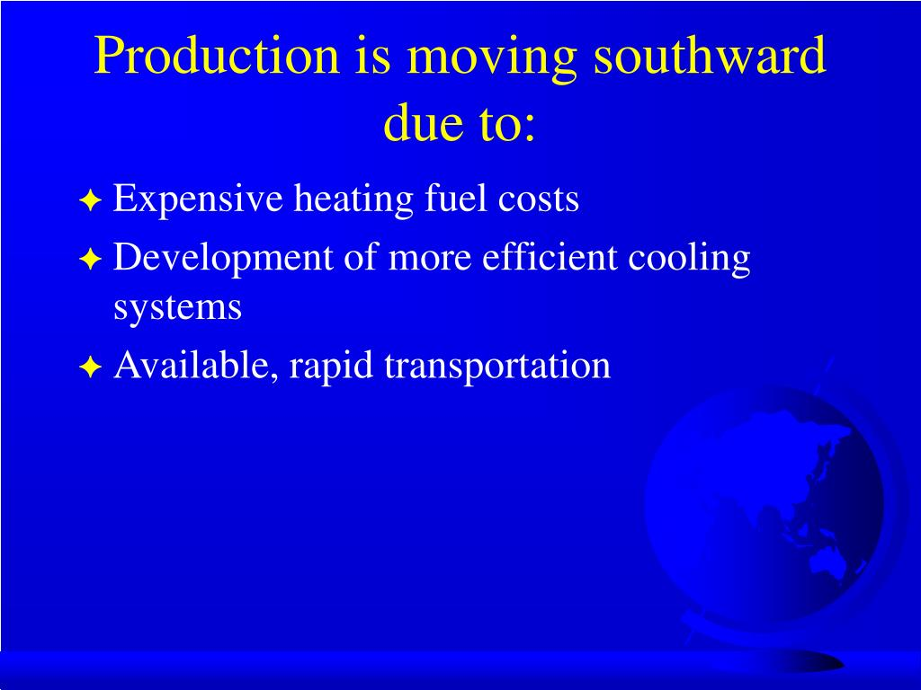 Production is moving southward due to: