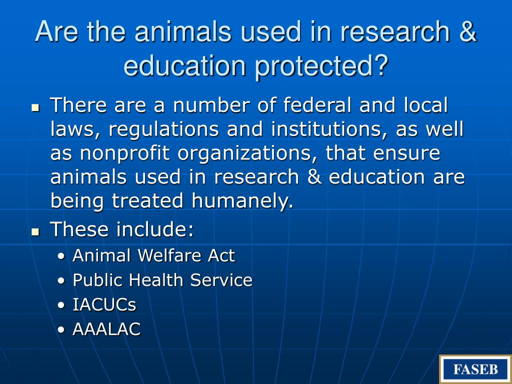 Are the animals used in research & education protected?