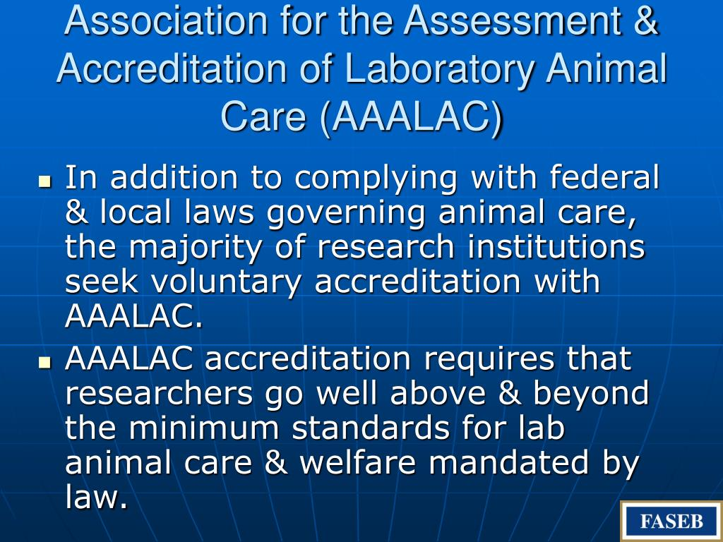 Association for the Assessment & Accreditation of Laboratory Animal Care (AAALAC)
