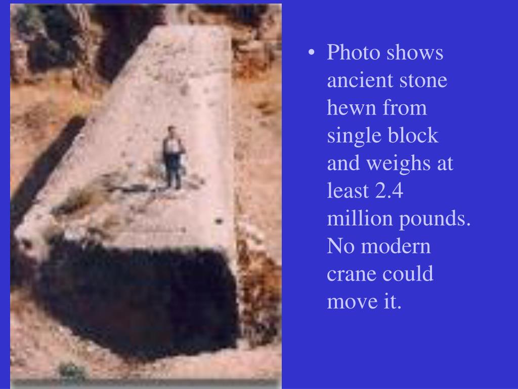 Photo shows ancient stone hewn from single block and weighs at least 2.4 million pounds. No modern crane could move it.