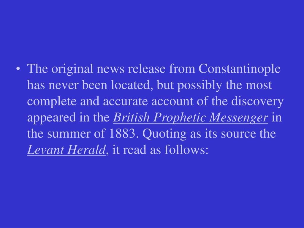 The original news release from Constantinople has never been located, but possibly the most complete and accurate account of the discovery appeared in the