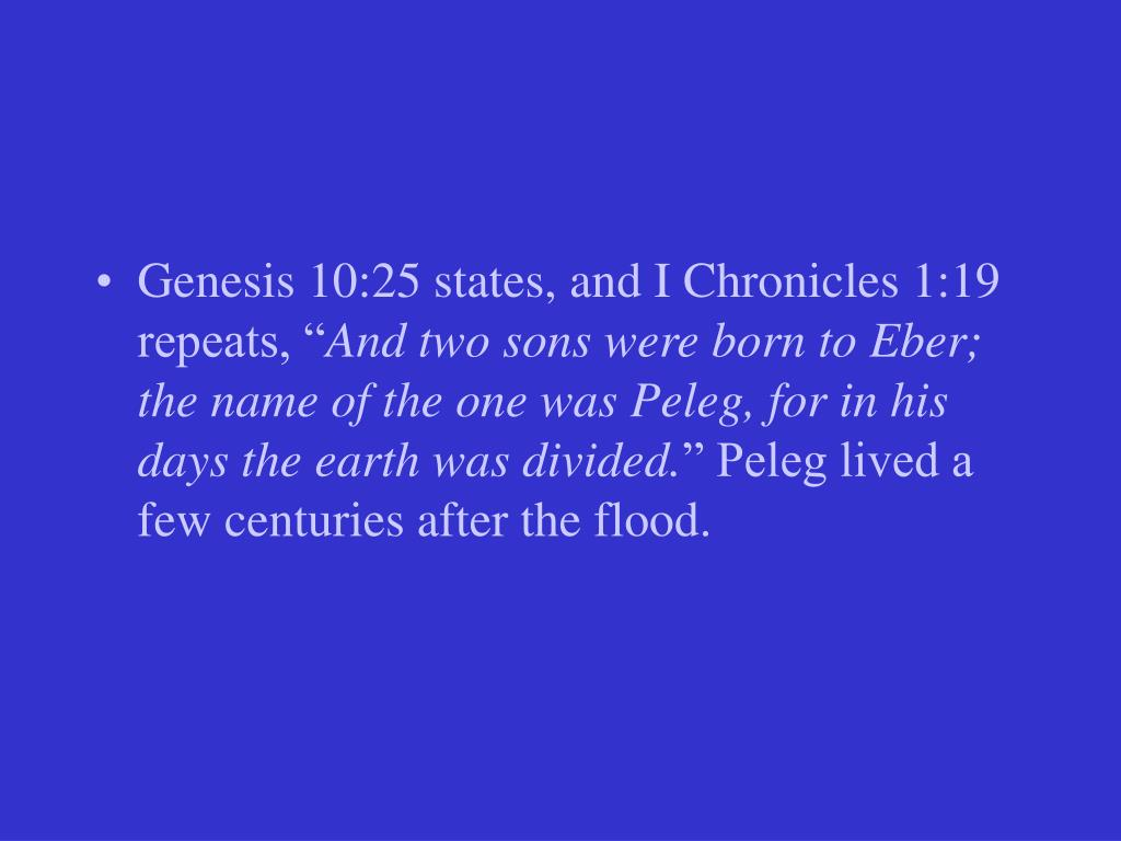 Genesis 10:25 states, and I Chronicles 1:19 repeats, ""