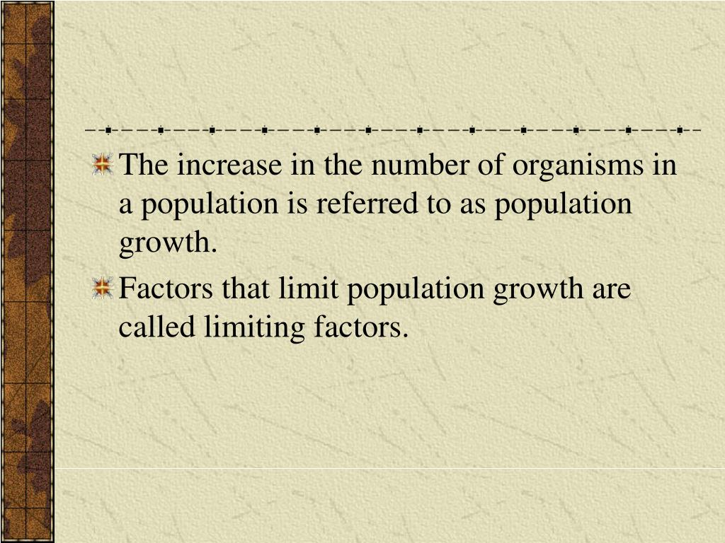 The increase in the number of organisms in a population is referred to as population growth.