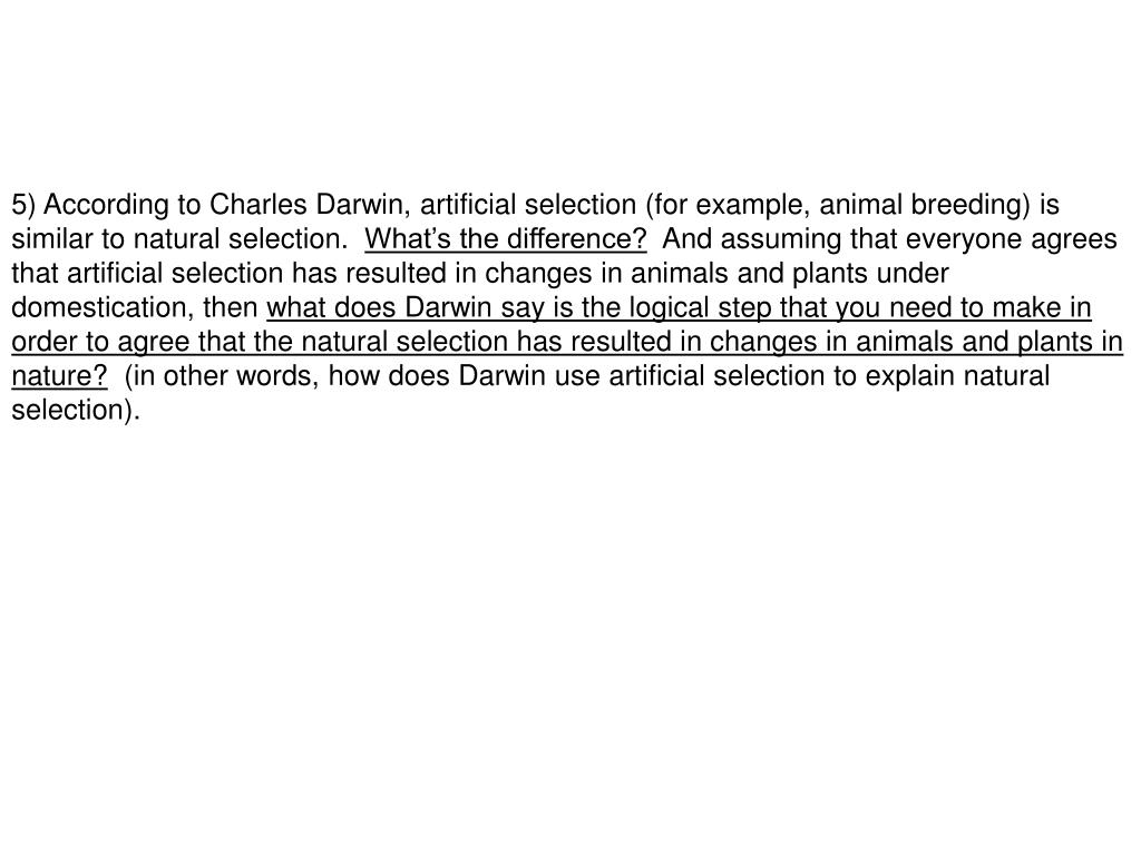 5) According to Charles Darwin, artificial selection (for example, animal breeding) is      similar to natural selection.