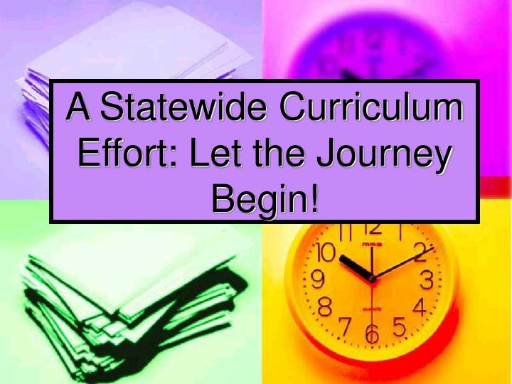 A statewide curriculum effort let the journey begin l.jpg