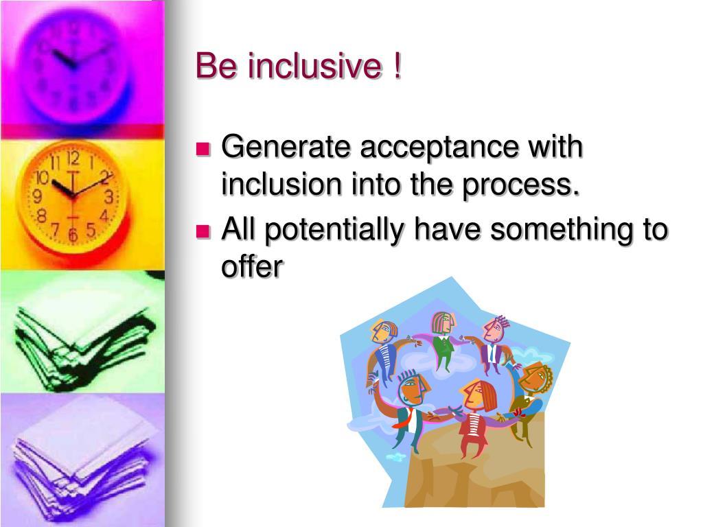 Be inclusive !
