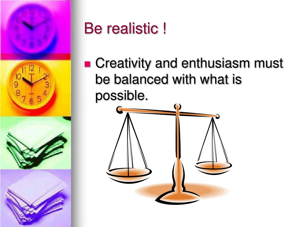 Be realistic !