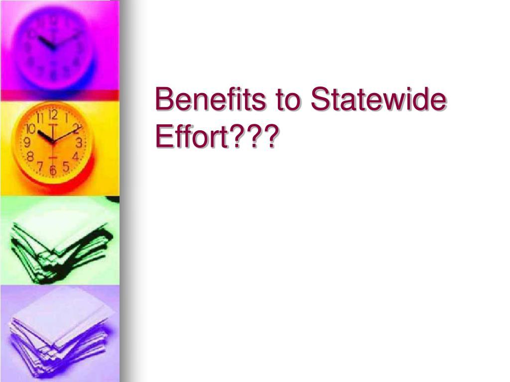 Benefits to Statewide Effort???