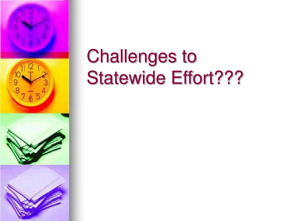 Challenges to Statewide Effort???