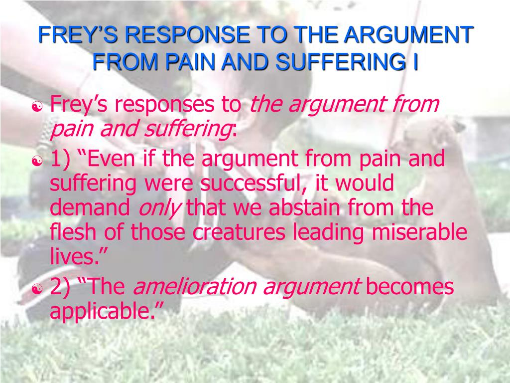 FREY'S RESPONSE TO THE ARGUMENT FROM PAIN AND SUFFERING I