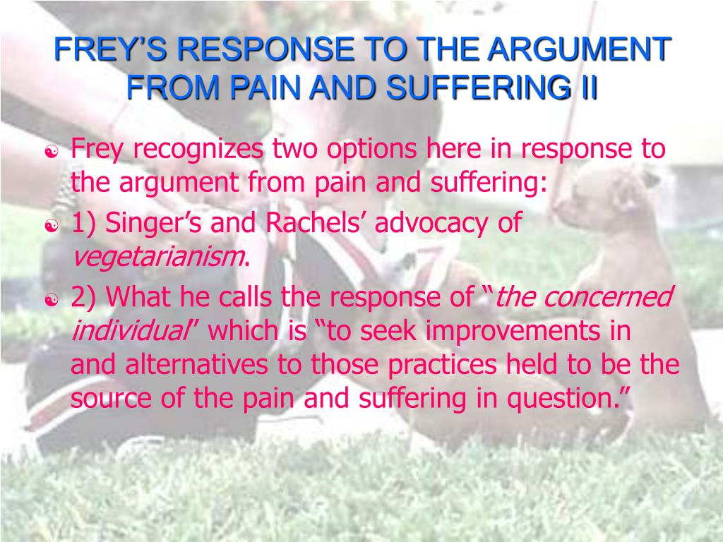FREY'S RESPONSE TO THE ARGUMENT FROM PAIN AND SUFFERING II