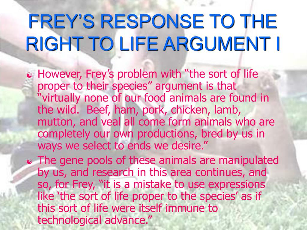 FREY'S RESPONSE TO THE RIGHT TO LIFE ARGUMENT I
