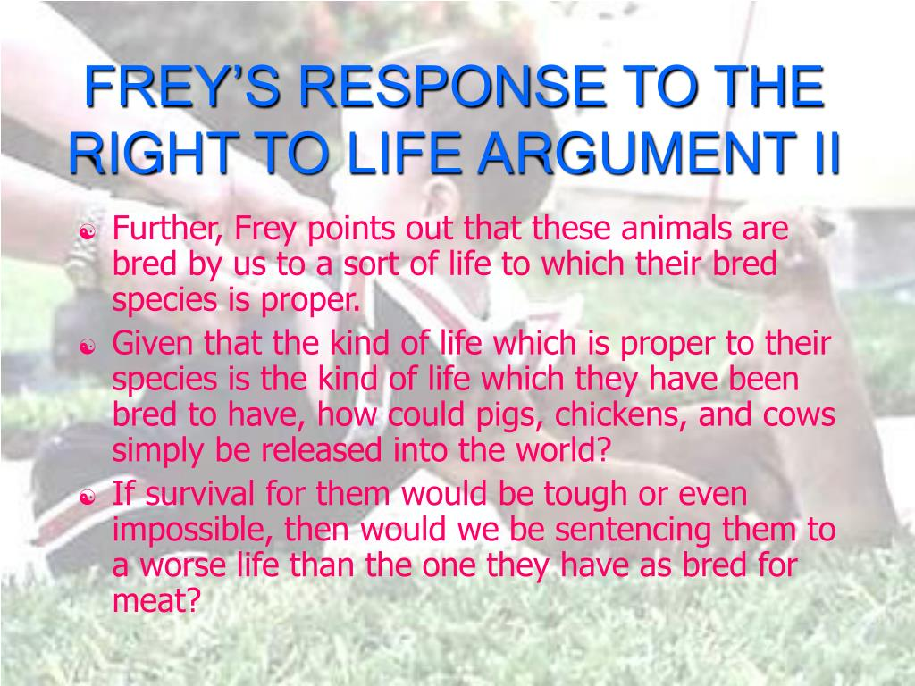 FREY'S RESPONSE TO THE RIGHT TO LIFE ARGUMENT II