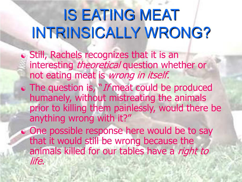 IS EATING MEAT INTRINSICALLY WRONG?