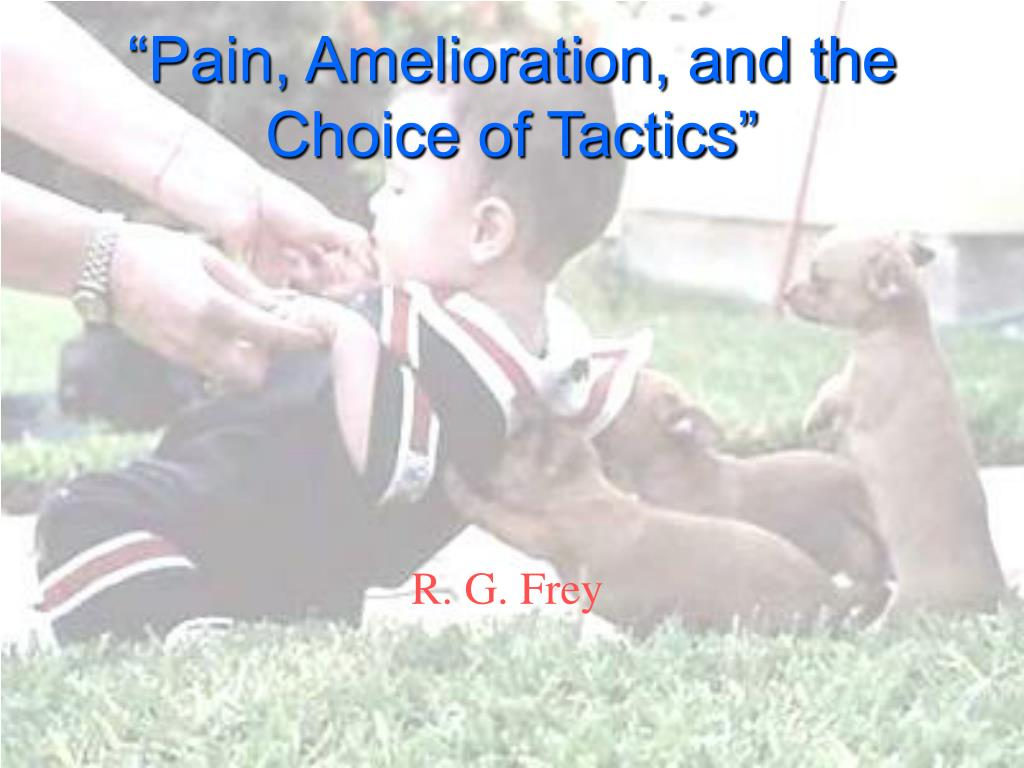 """Pain, Amelioration, and the Choice of Tactics"""