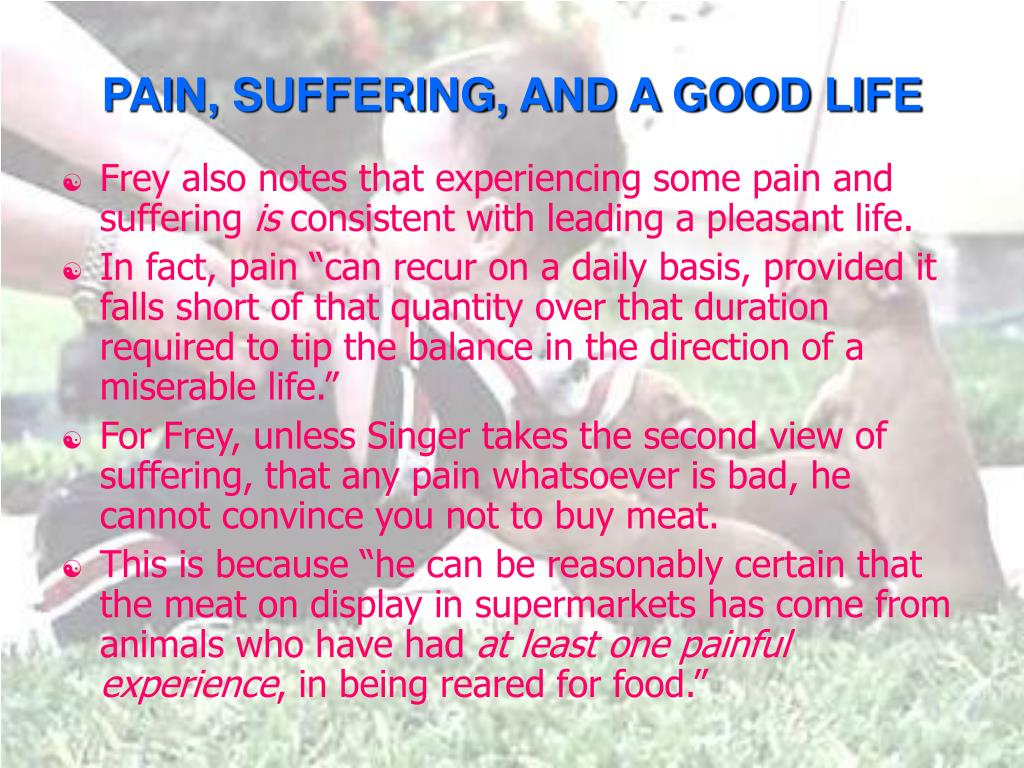PAIN, SUFFERING, AND A GOOD LIFE
