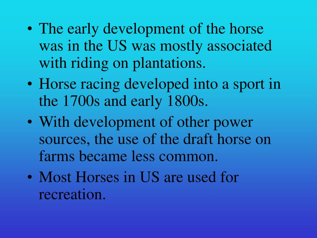 The early development of the horse was in the US was mostly associated with riding on plantations.