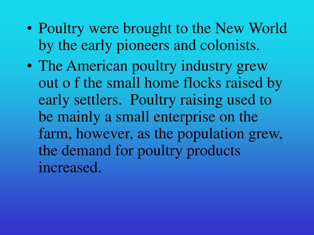Poultry were brought to the New World by the early pioneers and colonists.