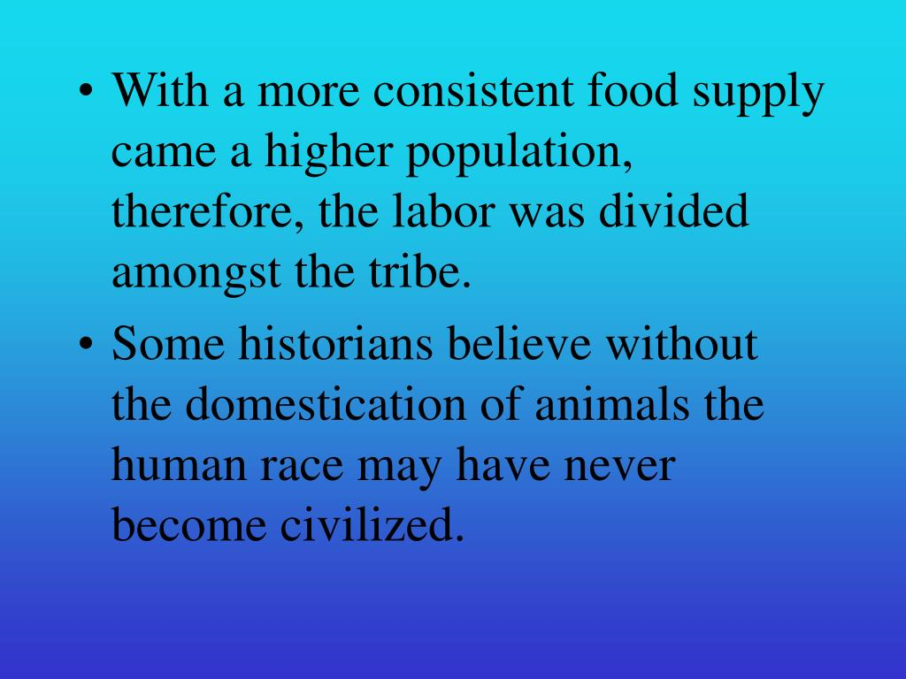 With a more consistent food supply came a higher population, therefore, the labor was divided amongst the tribe.