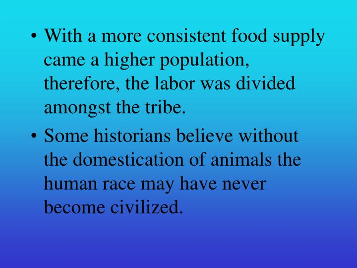 With a more consistent food supply came a higher population, therefore, the labor was divided amongs...