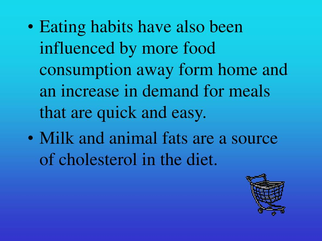 Eating habits have also been influenced by more food consumption away form home and an increase in demand for meals that are quick and easy.