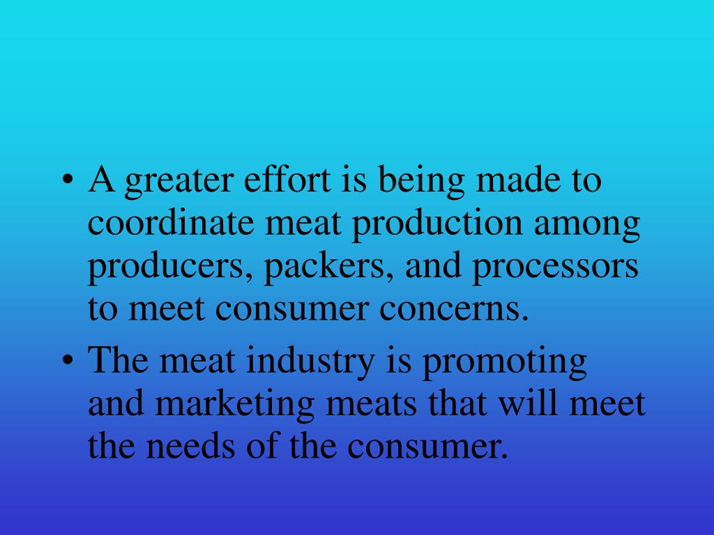 A greater effort is being made to coordinate meat production among producers, packers, and processors to meet consumer concerns.