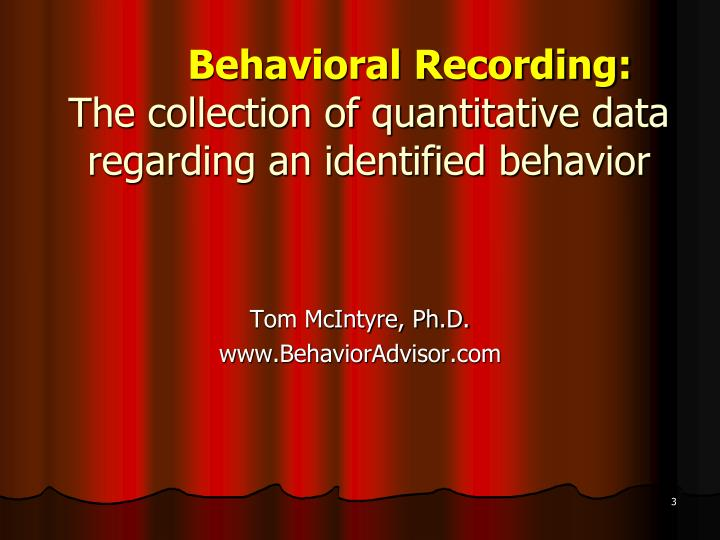 Behavioral recording the collection of quantitative data regarding an identified behavior