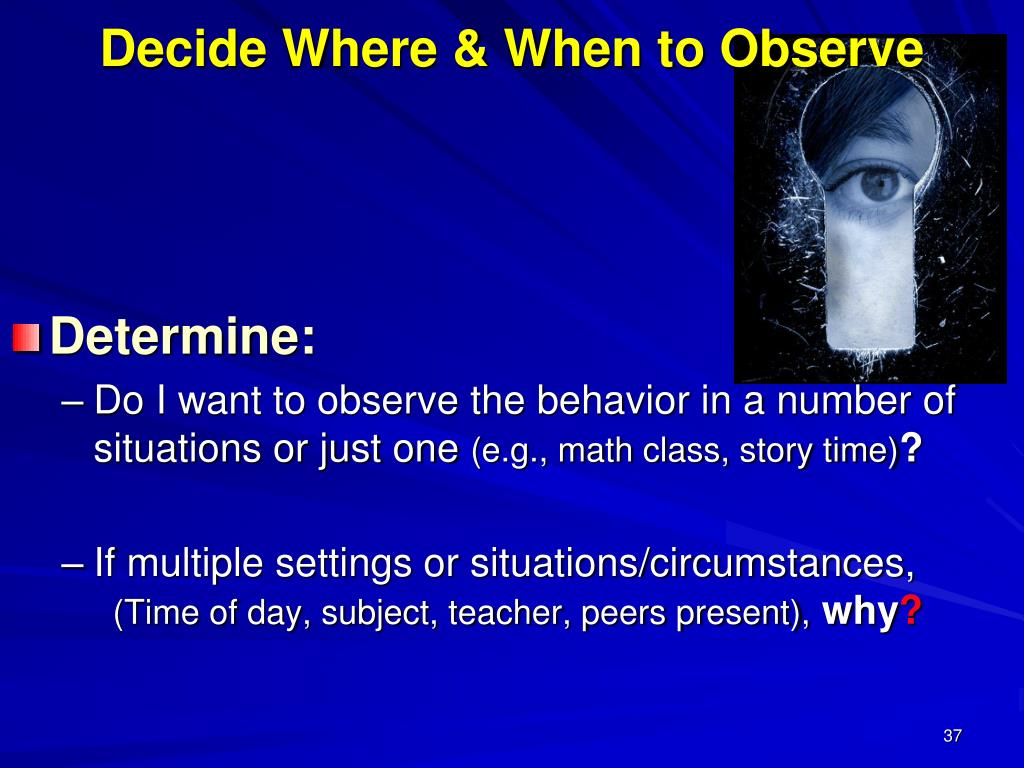 Decide Where & When to Observe