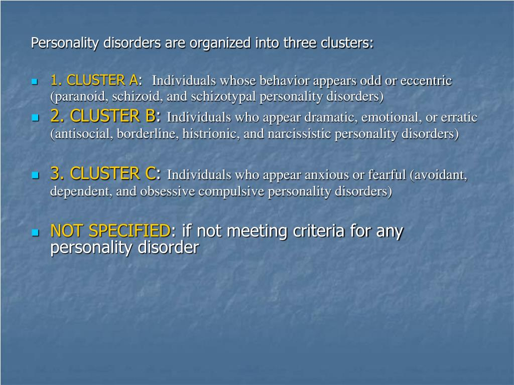 Personality disorders are organized into three clusters: