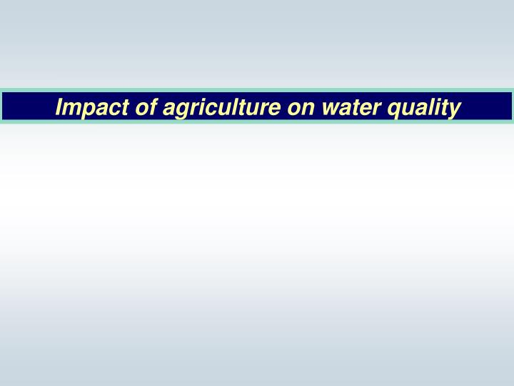 Impact of agriculture on water quality