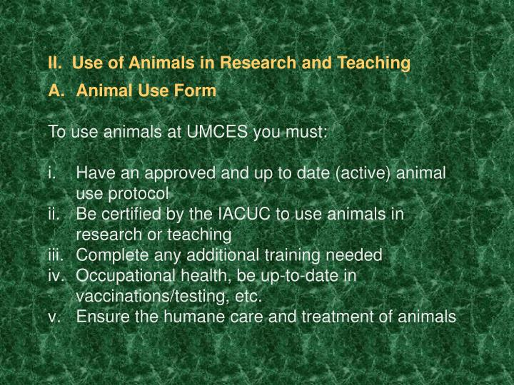 II.  Use of Animals in Research and Teaching