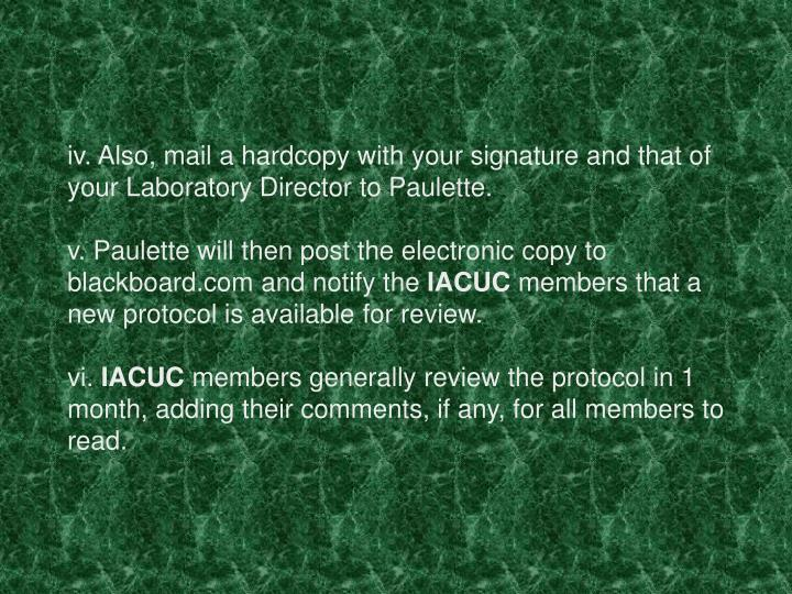 iv. Also, mail a hardcopy with your signature and that of your Laboratory Director to Paulette.