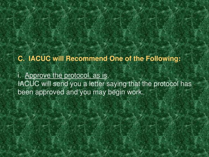 C.  IACUC will Recommend One of the Following: