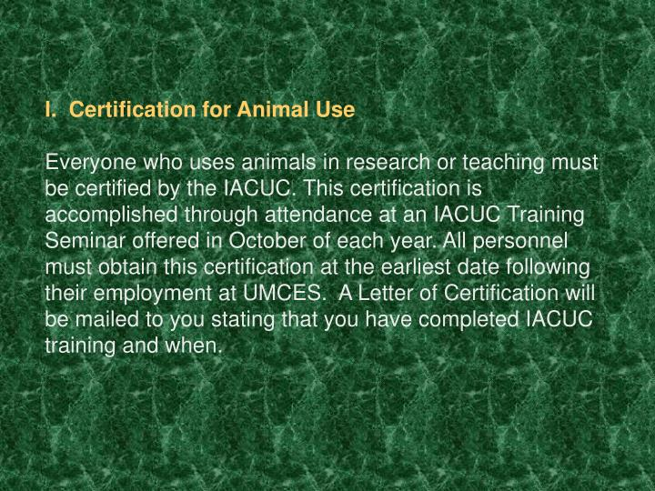I.  Certification for Animal Use