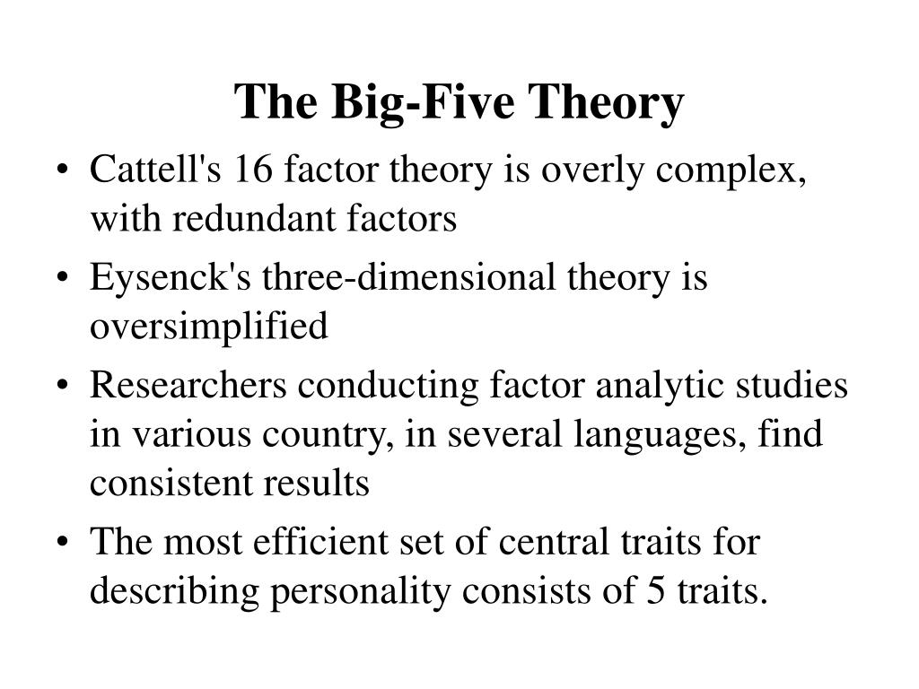 """big five trait theory essay Essay the big five personality traits essay the big five personality traits 1629 words dec 2nd,  is the """"big five trait theory"""" which stemmed from raymond b cattell's theory raymond b cattell (1906-1998) studied the personality traits of large groups of people, calling the visible features of their personalities """"surface."""