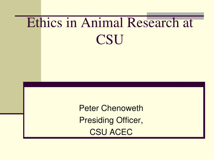 Ethics in animal research at csu