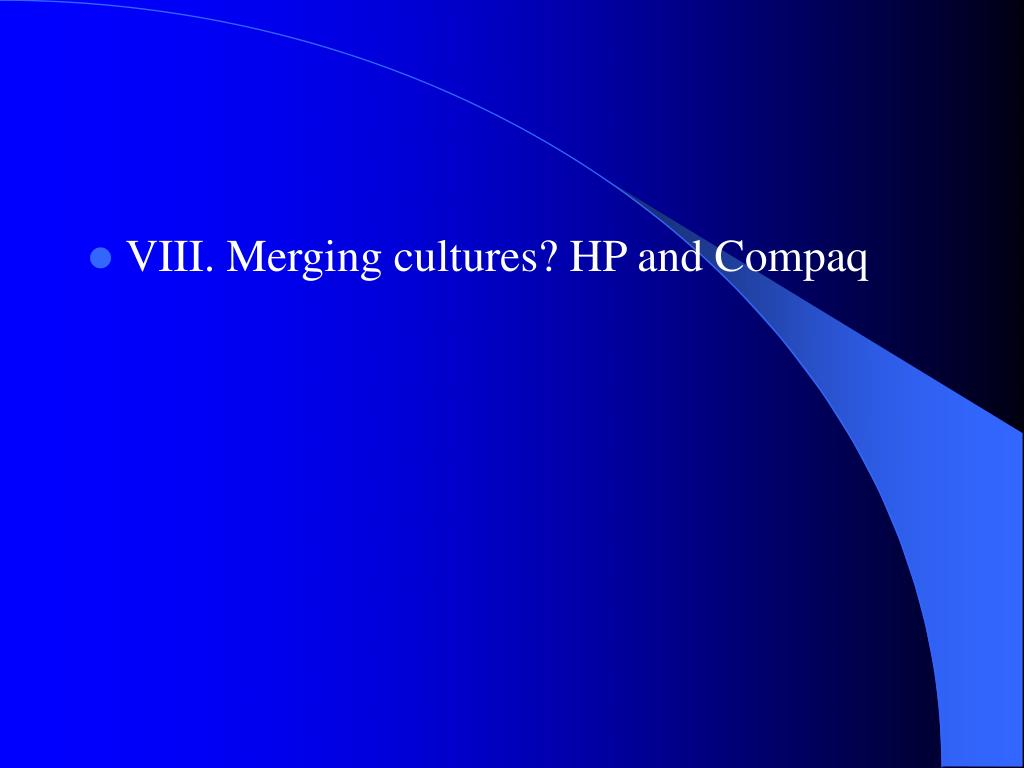 VIII. Merging cultures? HP and Compaq