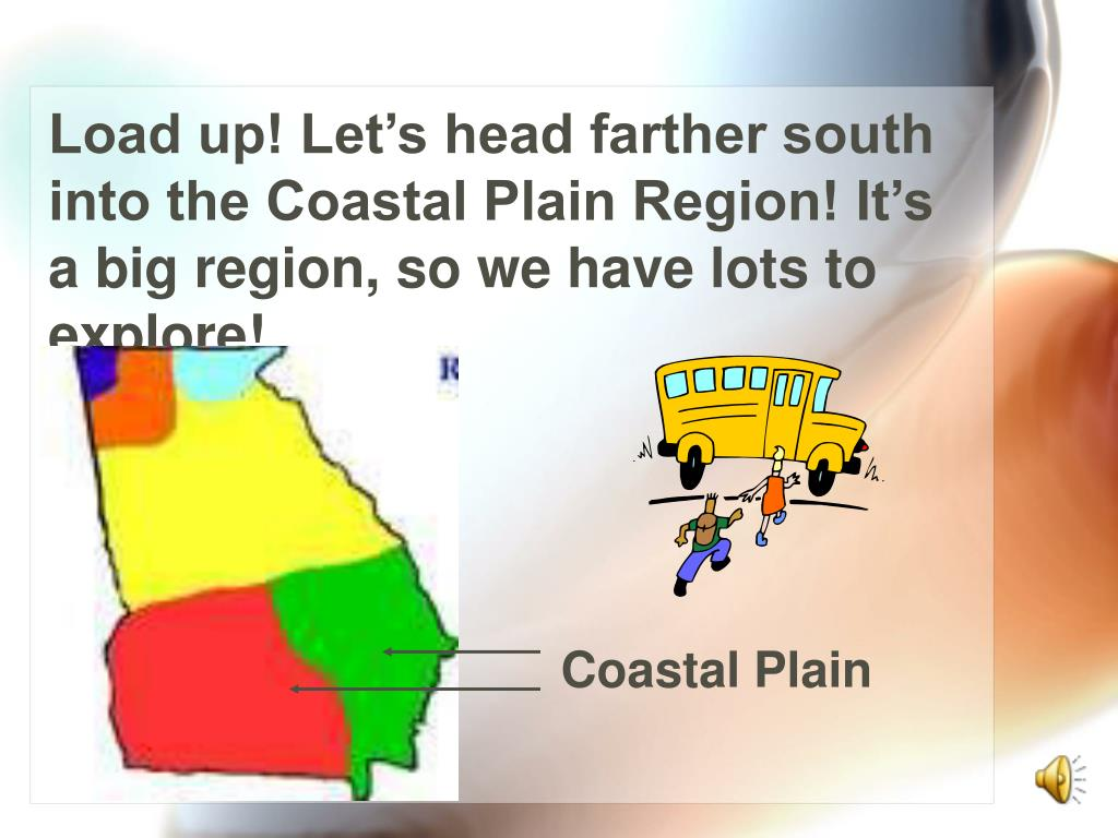 Load up! Let's head farther south into the Coastal Plain Region! It's a big region, so we have lots to explore!