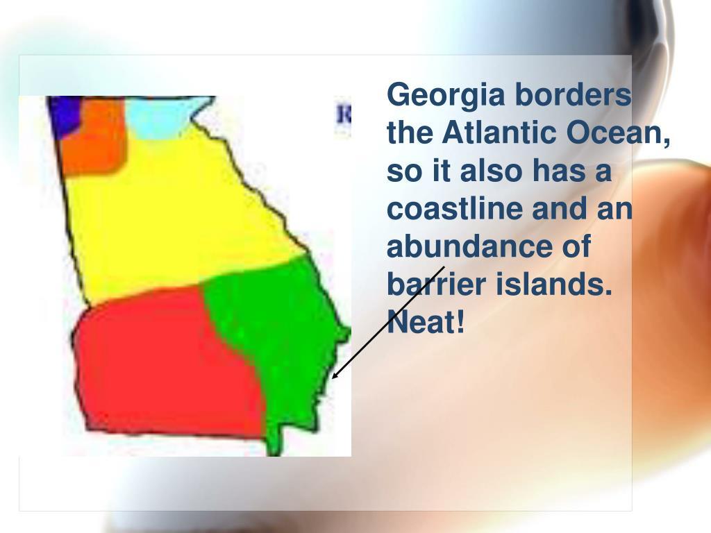 Georgia borders the Atlantic Ocean, so it also has a coastline and an abundance of barrier islands. Neat!