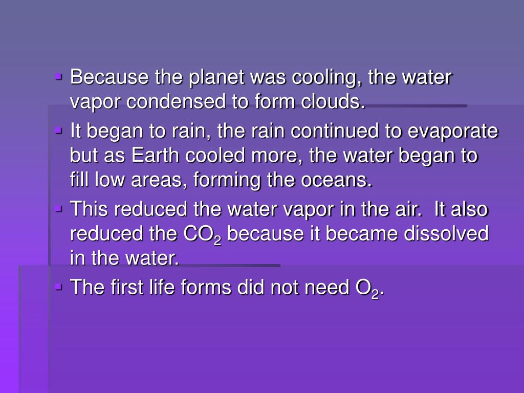 Because the planet was cooling, the water vapor condensed to form clouds.
