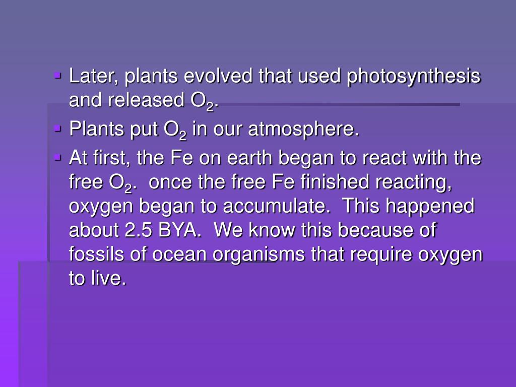 Later, plants evolved that used photosynthesis and released O
